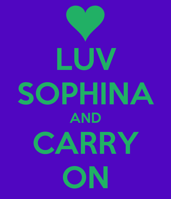 LUV SOPHINA AND CARRY ON