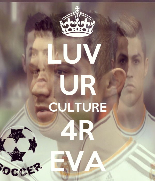 LUV  UR CULTURE 4R EVA