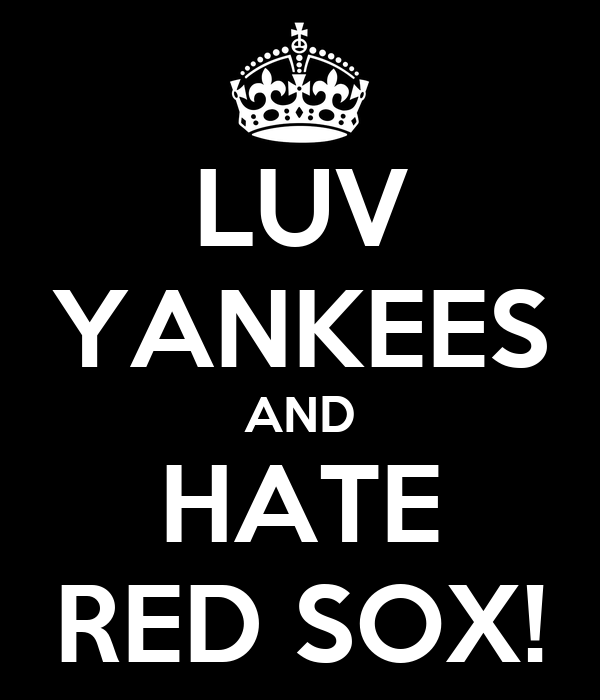 LUV YANKEES AND HATE RED SOX!