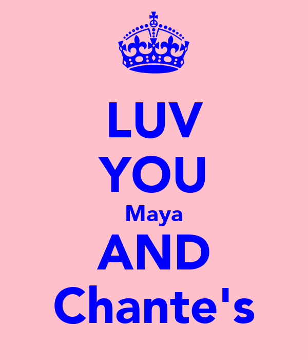 LUV YOU Maya AND Chante's