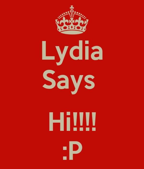 Lydia Says   Hi!!!! :P