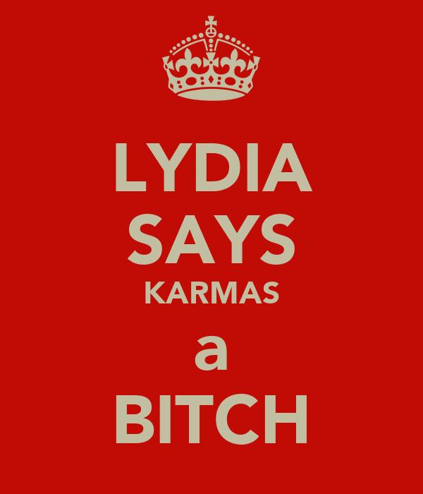 LYDIA SAYS KARMAS a BITCH