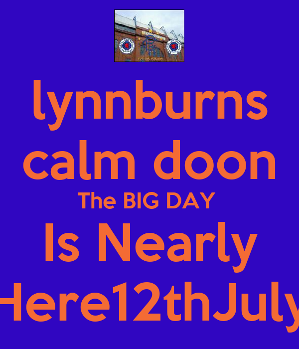 lynnburns calm doon The BIG DAY  Is Nearly Here12thJuly