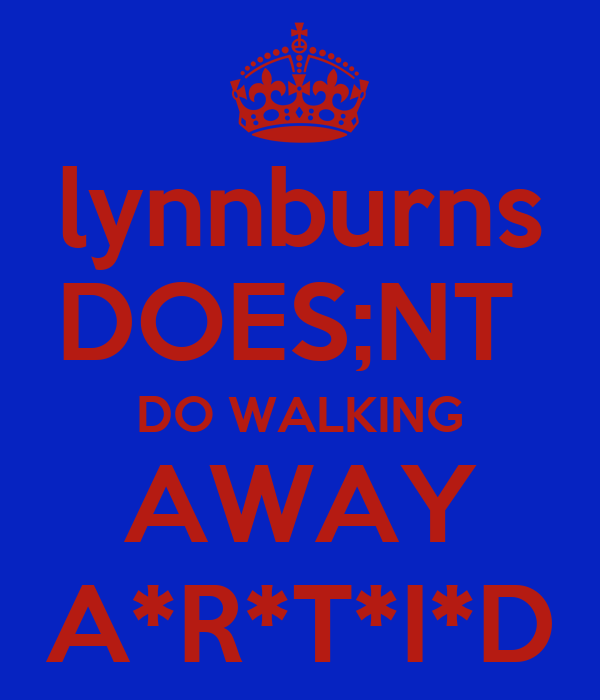 lynnburns DOES;NT  DO WALKING AWAY A*R*T*I*D