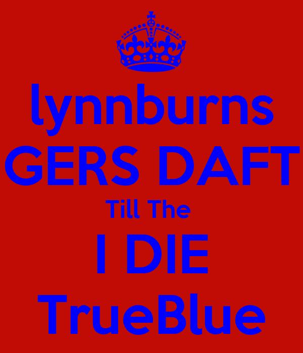 lynnburns GERS DAFT Till The  I DIE TrueBlue