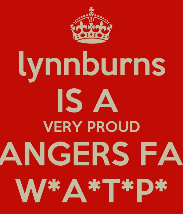 lynnburns IS A  VERY PROUD RANGERS FAN W*A*T*P*