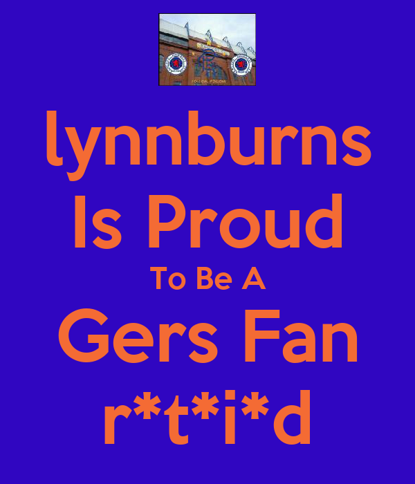 lynnburns Is Proud To Be A Gers Fan r*t*i*d
