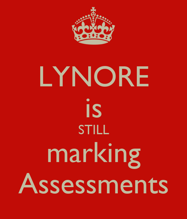 LYNORE is STILL marking Assessments