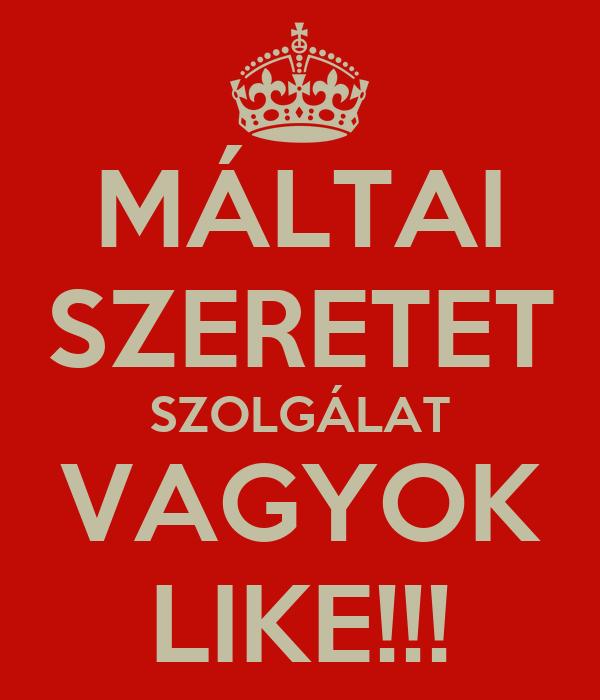 MÁLTAI SZERETET SZOLGÁLAT VAGYOK LIKE!!!
