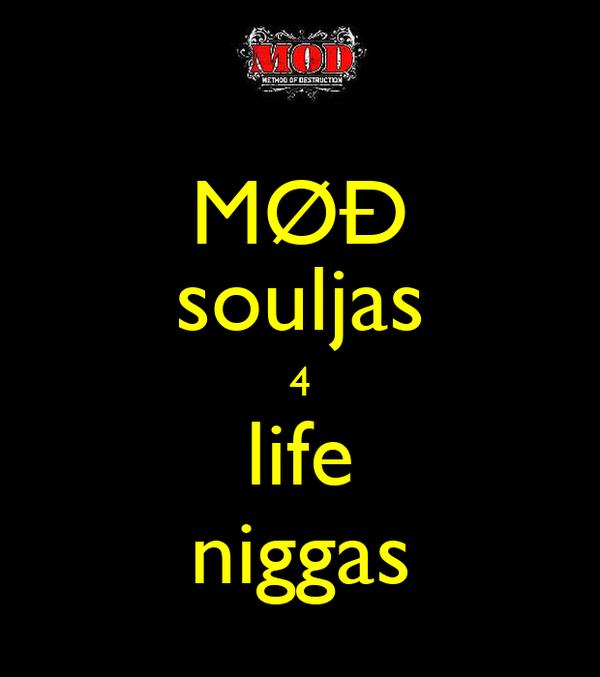 MØÐ souljas 4 life niggas