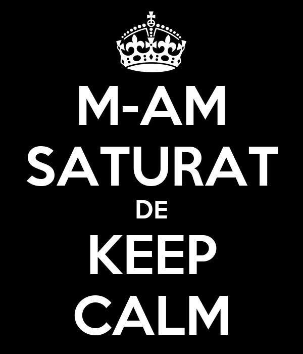 M-AM SATURAT DE KEEP CALM