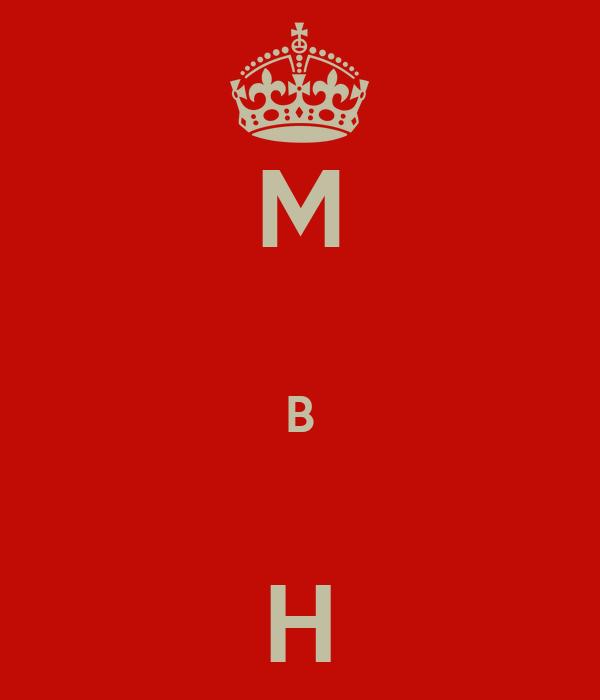M  B  H