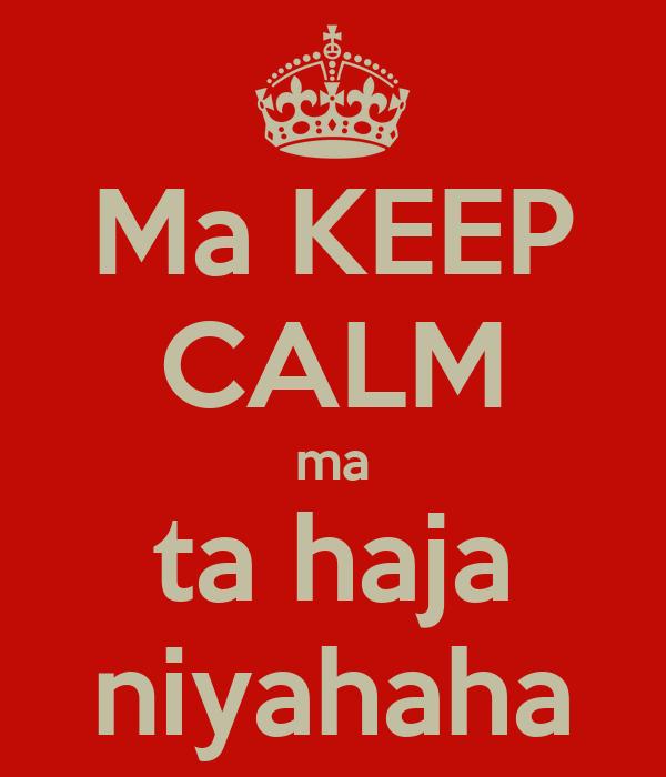 ma keep calm ma ta haja niyahaha poster anaselbouziyani