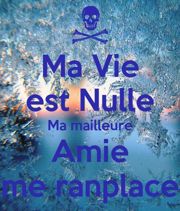 Ma Vie est Nulle Ma mailleure Amie me ranplace