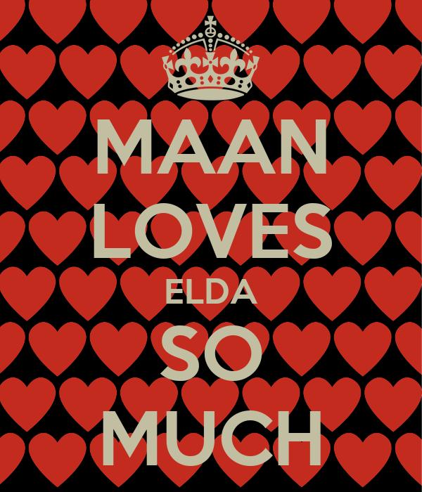 MAAN LOVES ELDA SO MUCH