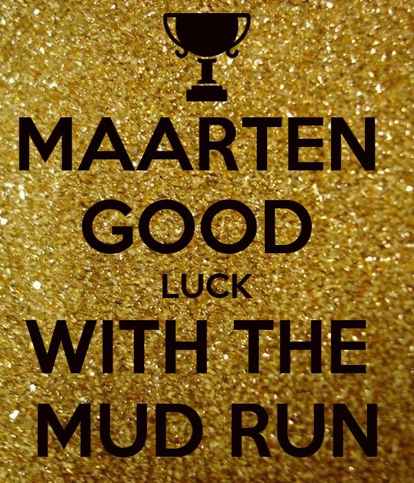 MAARTEN  GOOD  LUCK WITH THE  MUD RUN