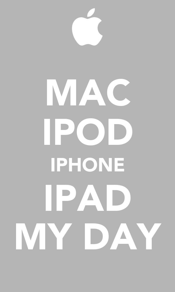 MAC IPOD IPHONE IPAD MY DAY