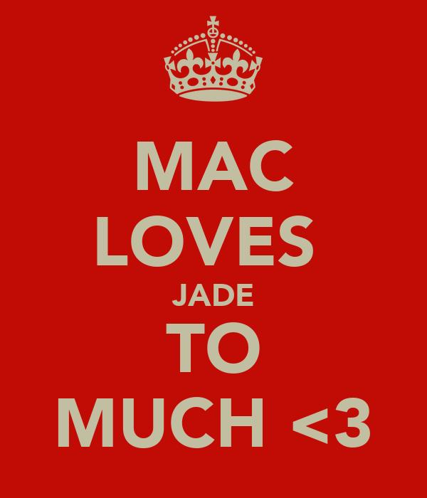 MAC LOVES  JADE TO MUCH <3