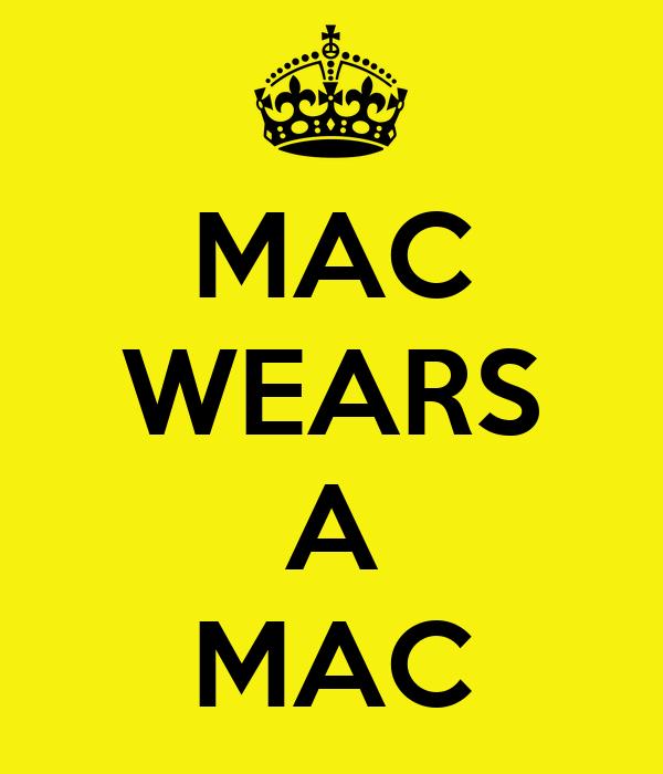 MAC WEARS  A MAC