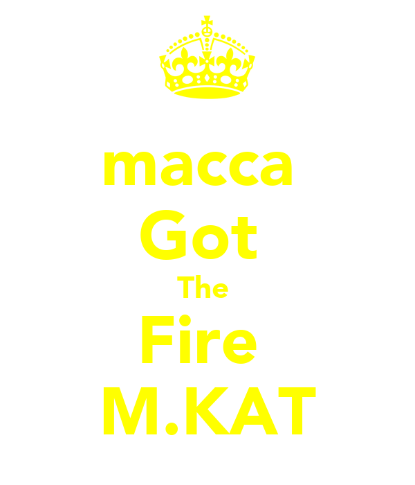 macca  Got  The  Fire  M.KAT