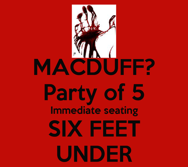 MACDUFF? Party of 5 Immediate seating SIX FEET UNDER