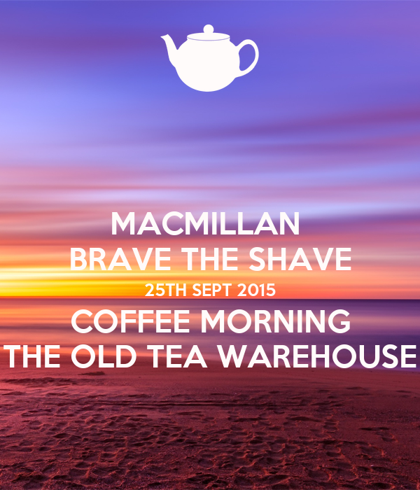 MACMILLAN  BRAVE THE SHAVE 25TH SEPT 2015 COFFEE MORNING THE OLD TEA WAREHOUSE
