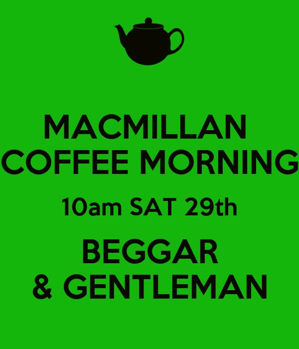 MACMILLAN  COFFEE MORNING 10am SAT 29th BEGGAR & GENTLEMAN