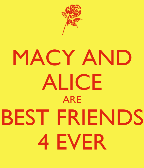 MACY AND ALICE ARE BEST FRIENDS 4 EVER