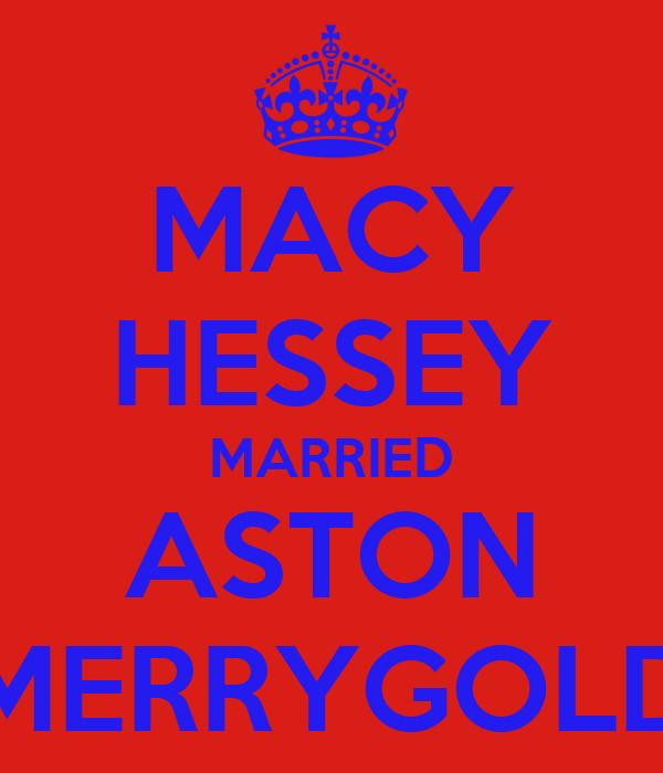 MACY HESSEY MARRIED ASTON MERRYGOLD