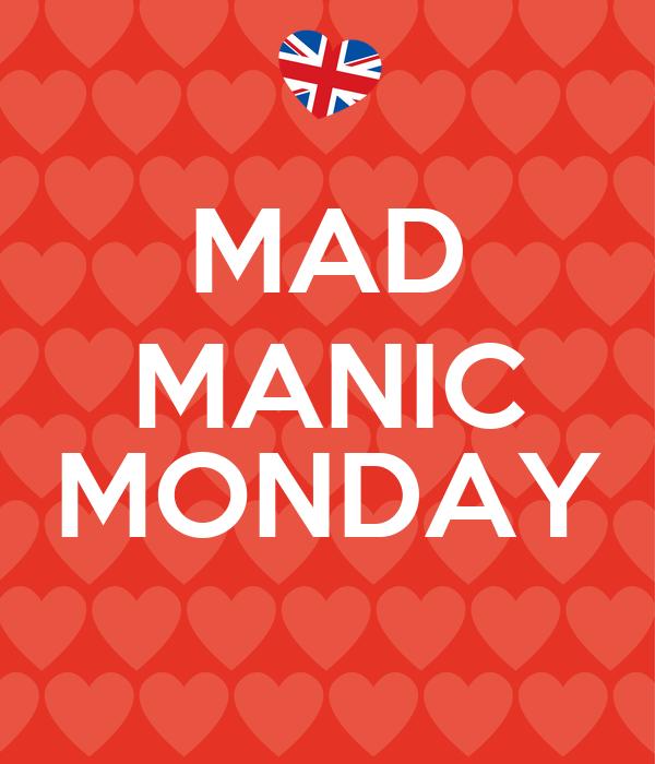 MAD MANIC  MONDAY