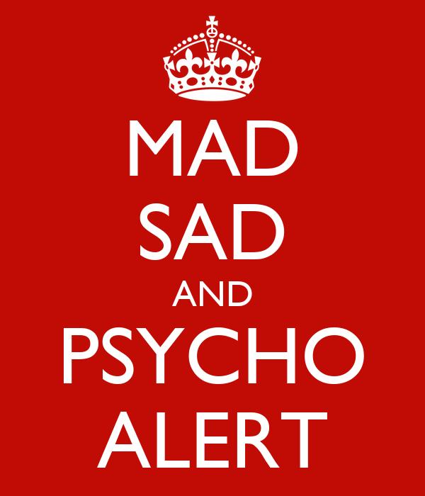 MAD SAD AND PSYCHO ALERT