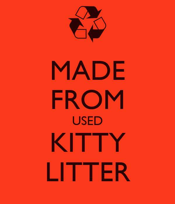 MADE FROM USED KITTY LITTER