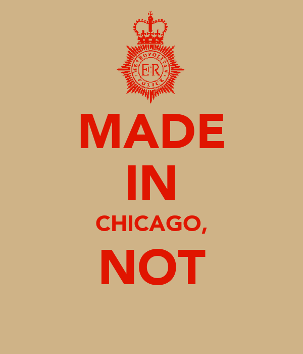 MADE IN CHICAGO, NOT