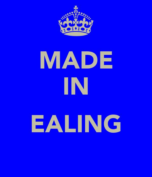 MADE IN  EALING