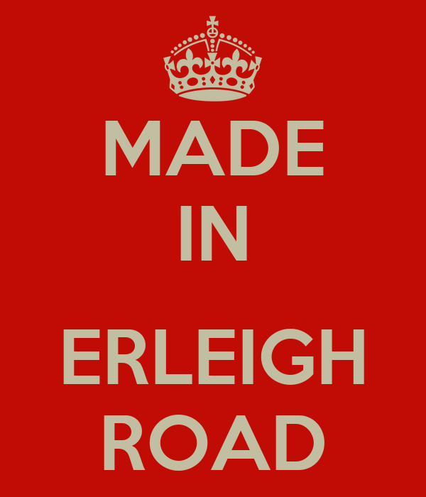 MADE IN  ERLEIGH ROAD