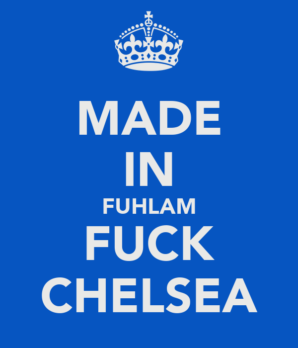 MADE IN FUHLAM FUCK CHELSEA