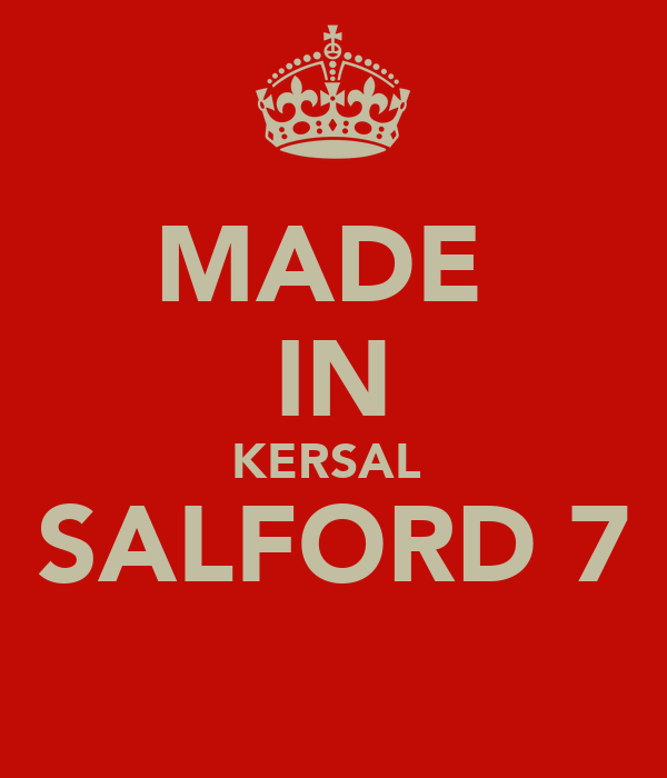 MADE  IN KERSAL  SALFORD 7