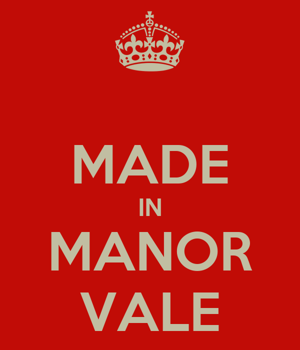 MADE IN MANOR VALE