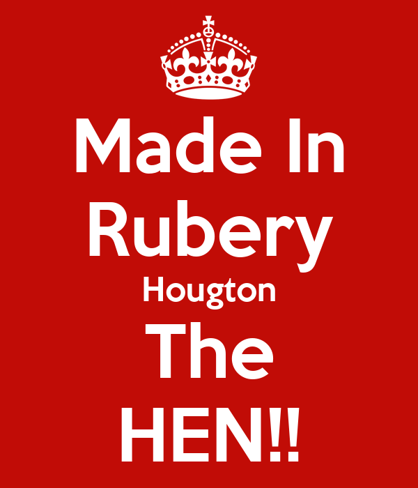 Made In Rubery Hougton The HEN!!