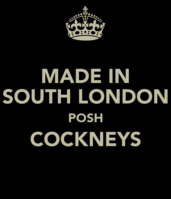 MADE IN SOUTH LONDON POSH COCKNEYS