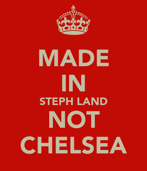 MADE IN STEPH LAND NOT CHELSEA