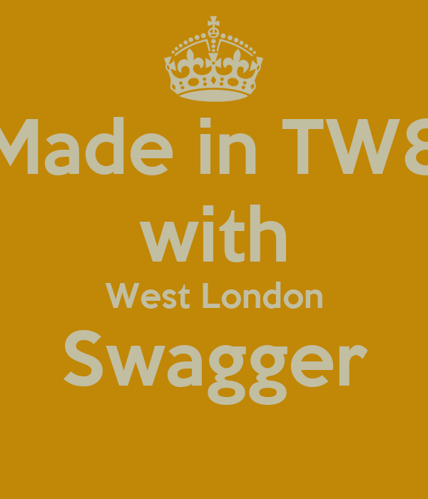 Made in TW8 with West London Swagger