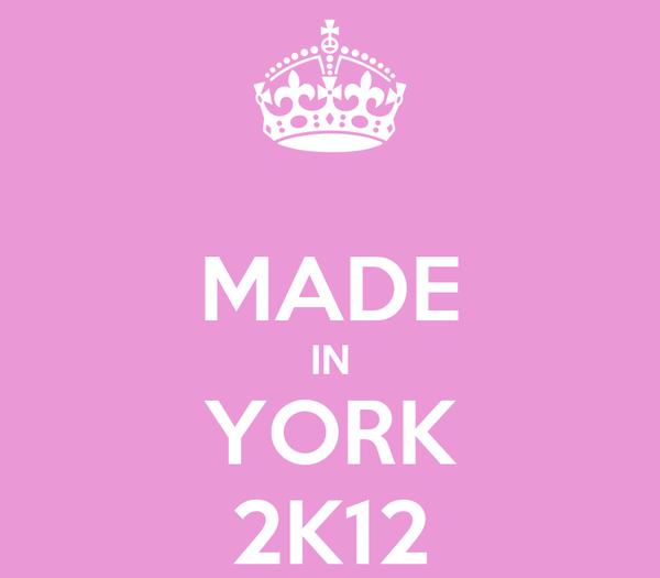 MADE IN YORK 2K12