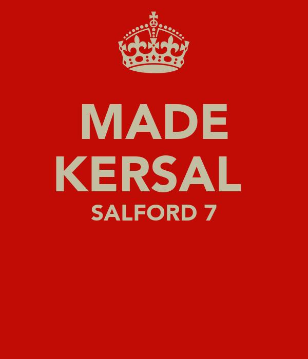 MADE KERSAL  SALFORD 7