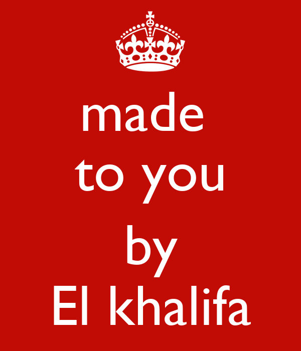 made  to you  by El khalifa