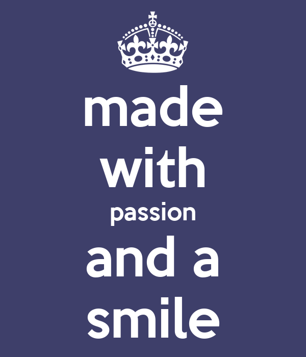 made with passion and a smile