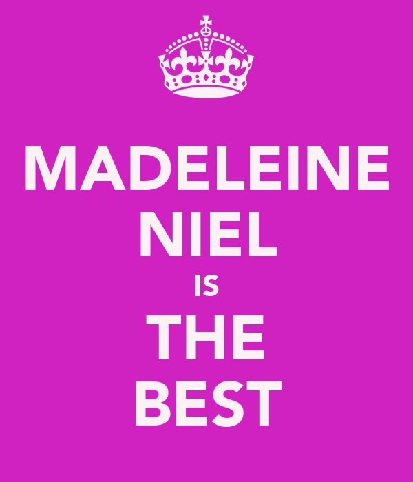 MADELEINE NIEL IS THE BEST