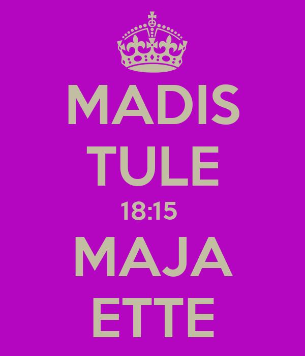MADIS TULE 18:15  MAJA ETTE