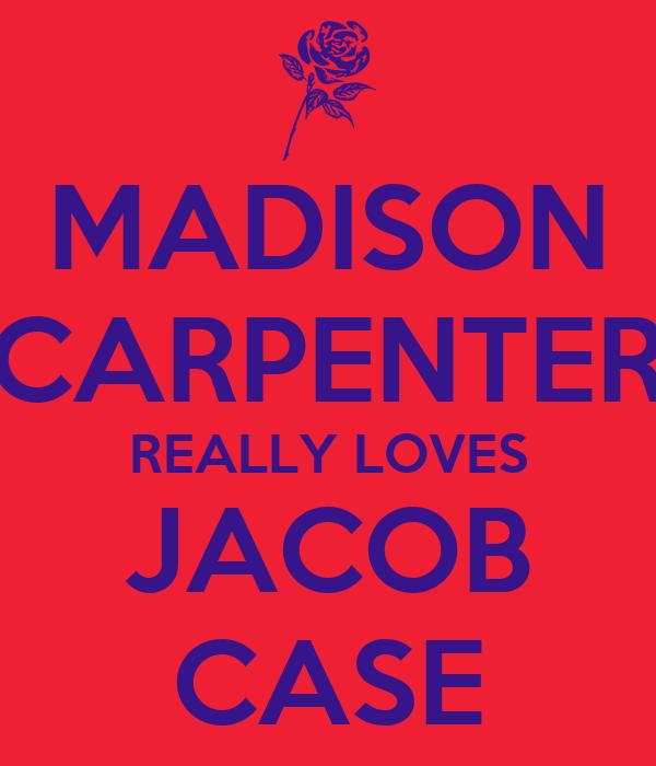 MADISON CARPENTER REALLY LOVES JACOB CASE