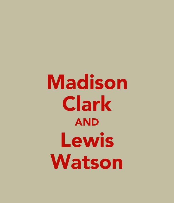 Madison Clark AND Lewis Watson